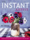 The Instant Artist: 40 Quick and Easy Projects that Teach You How to Draw and Paint - Ian Sidaway