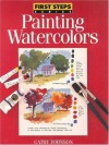 Painting Watercolors (First Step Series) - Cathy Ann Johnson
