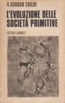 L'evoluzione delle società primitive - V. Gordon Childe, Fausto Codino