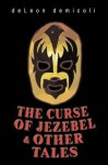 The Curse Of Jezebel & Other Tales - DeLeon DeMicoli