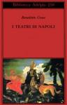 I teatri di Napoli - Benedetto Croce, Giuseppe Galasso