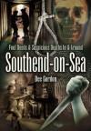 Foul Deeds & Suspicious Deaths in & Around Southend-on-Sea - Dee Gordon