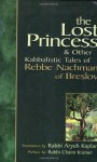 The Lost Princess & Other Kabbalistic Tales of Rebbe Nachman of Breslov - Nahman of Breslov, Chaim Kramer, Aryeh Kaplan