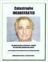 Catastrophe Incarcerated: The Updated Story of Bernard L. Madoff the Man Who Swindled the World - Deborah Hart Strober, Gerald Strober