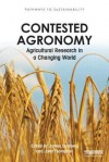 Contested Agronomy: Agricultural Research in a Changing World. Edited by James Sumberg and John Thompson - J. E. Sumberg, John Thompson