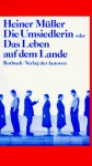 Die Umsiedlerin oder das Leben auf dem Lande - Heiner Müller