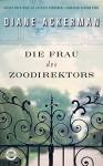 Die Frau des Zoodirektors: Eine Geschichte aus dem Krieg - Diane Ackerman, Christine Naegele