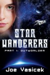 Star Wanderers: Outworlder (Star Wanderers, #1) - Joe Vasicek