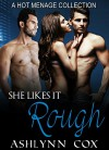 MENAGE: She Likes It Rough (A THREESOMES MENAGE COLLECTION) (MMF, BBW, ROMANCE Book 1) - Ashylnn Cox