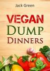 Vegan: Vegan Dump Dinners-Vegan Diet On A Budget (Crockpot, Quick Meals,Slowcooker,Cast Iron, Meals For One) (Slow Cooker,crockpot,vegan recipes,vegetarian ... protein,low fat,gluten free,vegan recipes) - Jack Green