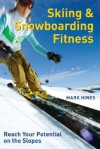 Skiing and Snowboarding Fitness: Reach Your Potential on the Slopes - Mark Hines