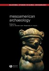 Mesoamerican Archaeology: Theory and Practice - Julia A. Hendon, Rosemary Joyce