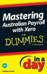 Mastering Australian Payroll with Xero In A Day For Dummies - Heather Smith