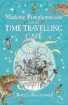 Madame Pamplemousse And The Time Travelling Cafe - Rupert Kingfisher, Sue Hellard