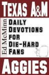 Daily Devotions for Die-Hard Fans: Texas A&M Aggies - Ed McMinn