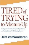 Tired of Trying to Measure Up: Getting Free from the Demands, Expectations, and Intimidation of Well-Meaning People - Jeff VanVonderen