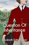 A Question of Inheritance (A Very English Mystery) - Elizabeth Edmondson