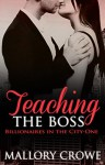 Teaching The Boss (Billionaires in the City Book 1) - Mallory Crowe
