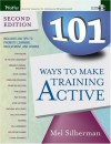 101 Ways to Make Training Active - Melvin L. Silberman