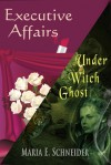 Executive Affairs (Sedona O'Hala #3.5) and Under Witch Ghost (Moon Shadows #3.5) - Maria E. Schneider