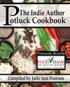 The Indie Author Potluck Cookbook - Julie Ann Dawson, Marie Long, Monica La Porta, Shiao-jang Kung, Ros Jackson, Sibel Hodge, Anna Hess, KJ Hannah Greenberg, Aimee Easterling, Sarah L. Carter, Caddy Rowland, Stella Wilkinson, J.E. Taylor, Sarah Weaver, T.K. Richardson, Dawn Lee McKenna, Zelah Meyer, Raquel