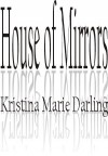 House of Mirrors - Kristina Marie Darling