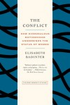 The Conflict: How Modern Motherhood Undermines the Status of Women - Élisabeth Badinter