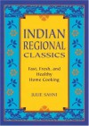 Indian Regional Classics: Fast, Fresh, and Healthy Home Cooking - Julie Sahni
