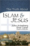 The Truth about Islam & Jesus - John Ankerberg, Emir Caner