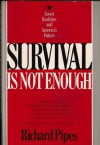Survival Is Not Enough: Soviet Realities and America's Future - Richard Pipes