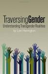 Traversing Gender: Understanding Transgender Realities - Lee Harrington
