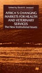 Africa's Changing Markets for Health and Veterinary Services: The New Institutional Issues - David K. Leonard