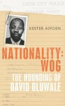 Nationality: Wog: The Hounding of David Oluwale - Kester Aspden