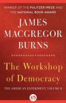 The Workshop of Democracy (The American Experiment) - James MacGregor Burns
