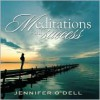 Meditations for Success - Jennifer O'Dell