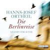 Die Berlinreise - Hanns-Josef Ortheil, Hanns-Josef Ortheil, Deutschland Random House Audio