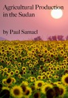 Agricultural Production in the Sudan - Paul Samael