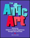 The Antic Art: Enhancing Children's Literary Experiences Through Film and Video - Lucy Rollin