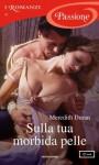 Sulla tua morbida pelle (I Romanzi Passione) (Italian Edition) - Meredith Duran, Diana Fonticoli