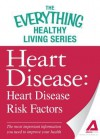 Heart Disease: Heart Disease Risk Factors: The Most Important Information You Need to Improve Your Health - Adams Media