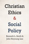 Christian Ethics and Social Policy - Kenneth L. Smith, John Hoyoung Lee