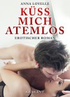 Küss mich atemlos! Erotischer Roman - Anna Loyelle