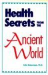Health Secrets from the Ancient World - John Heinerman