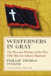 Westerners in Gray: The Men and Missions of the Elite Fifth Missouri Infantry Regiment - Phillip Thomas Tucker