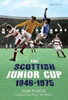 The Scottish Junior Cup 1946-1975 - Tom Purdie
