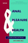 Anal Pleasure & Health: A Guide for Men and Women - Jack Morin
