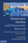 Democratic Decline and Democratic Renewal: Political Change in Britain, Australia and New Zealand - Ian Marsh, Raymond Miller