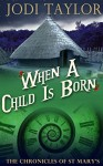 When a Child is Born (A Chronicles of St. Mary's Short Story) - Jodi Taylor