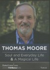 Soul and Everyday Life & a Magical Life - Thomas Moore