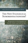 The New Evangelical Subordinationism?: Perspectives on the Equality of God the Father and God the Son - Dennis W Jowers, H. Wayne House